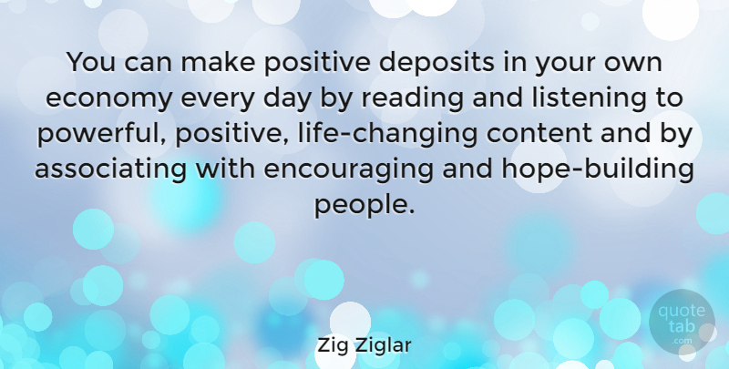 Zig Ziglar Quote About Motivational, Positive, Hope: You Can Make Positive Deposits...