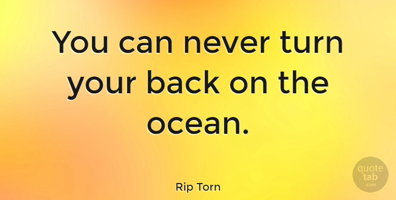 Rip Torn You Can Never Turn Your Back On The Ocean Quotetab