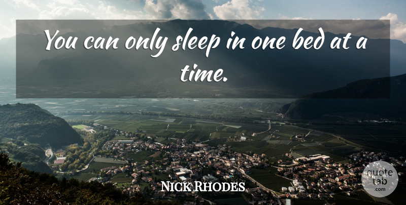 Nick Rhodes Quote About Sleep, Bed: You Can Only Sleep In...