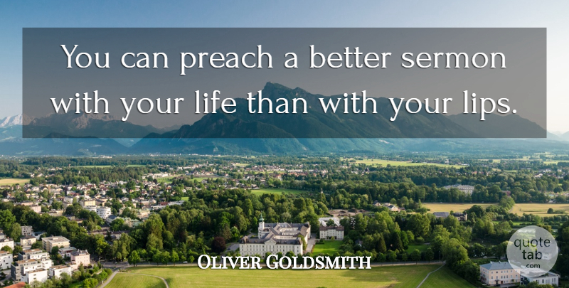 Oliver Goldsmith You Can Preach A Better Sermon With Your Life Than