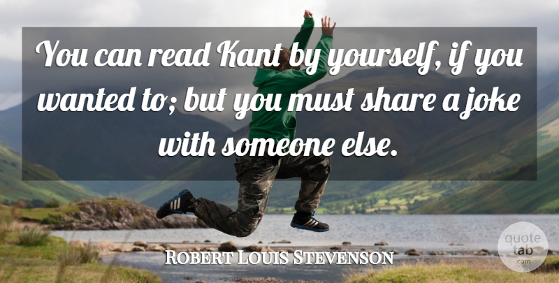 Robert Louis Stevenson Quote About Share, Wanted, Ifs: You Can Read Kant By...