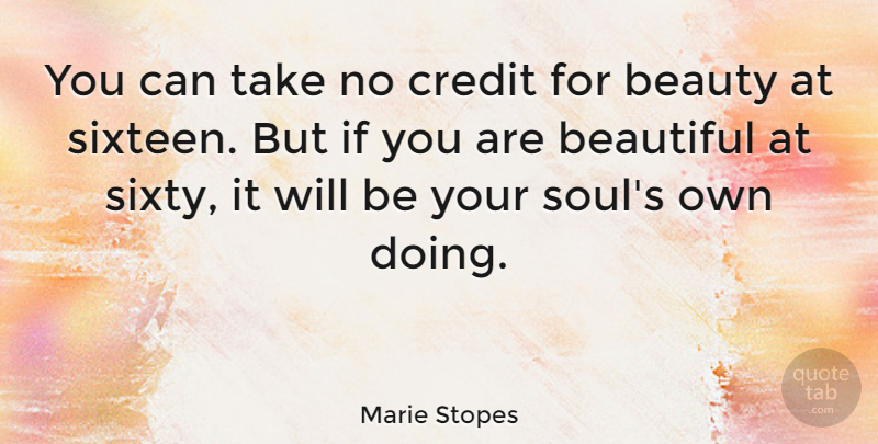 Marie Stopes Quote About Beauty, Beautiful, Women: You Can Take No Credit...