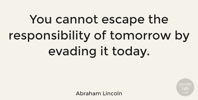Abraham Lincoln Quote About Inspirational, Basketball, Peace: You Cannot Escape The Responsibility...