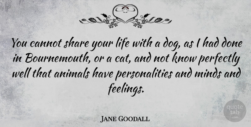 5265c7bbcb51 Jane Goodall Quote About Dog, Cat, Animal: You Cannot Share Your Life.