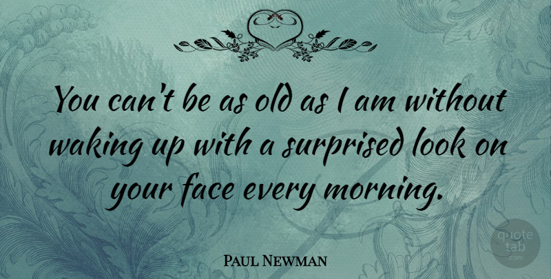 Paul Newman Quote About Morning, Careers, Smoking: You Cant Be As Old...