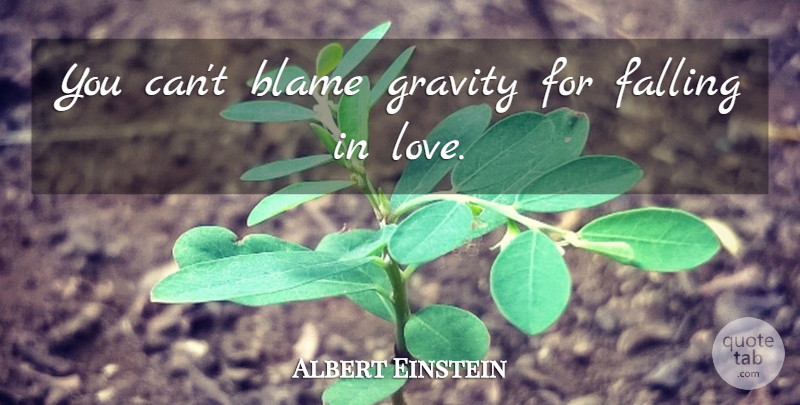 Albert Einstein Quote About Love, Fall, Blame Someone: You Cant Blame Gravity For...