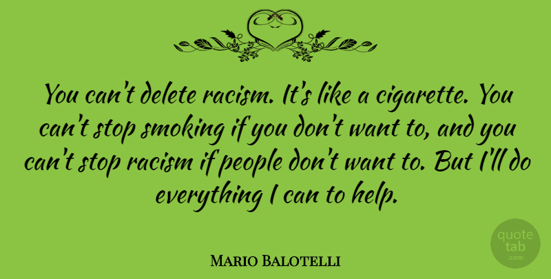 Mario Balotelli Quote About Racism, People, Smoking: You Cant Delete Racism Its...