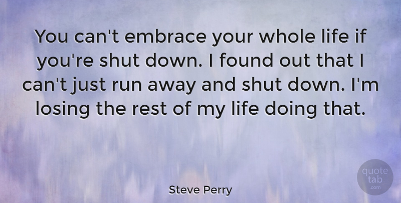 Steve Perry Quote About Running, Losing, Embrace: You Cant Embrace Your Whole...