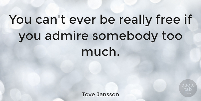 Tove Jansson You Cant Ever Be Really Free If You Admire Somebody