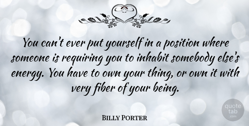 Billy Porter Quote About Fiber, Inhabit, Position, Requiring, Somebody: You Cant Ever Put Yourself...