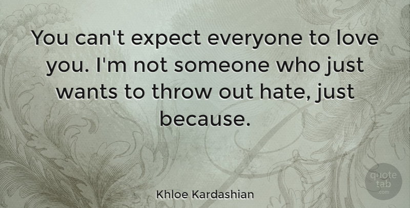 Khloe Kardashian Quote About Hate, Love You, Want: You Cant Expect Everyone To...