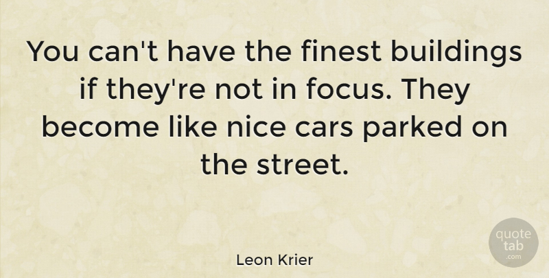 Leon Krier Quote About Buildings, Finest: You Cant Have The Finest...