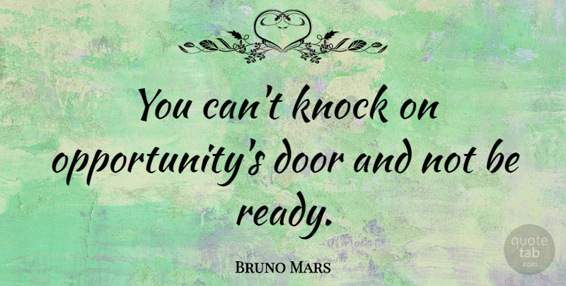 Bruno Mars You Cant Knock On Opportunitys Door And Not Be Ready