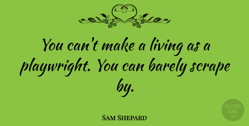 Sam Shepard Quote About Playwright: You Cant Make A Living...