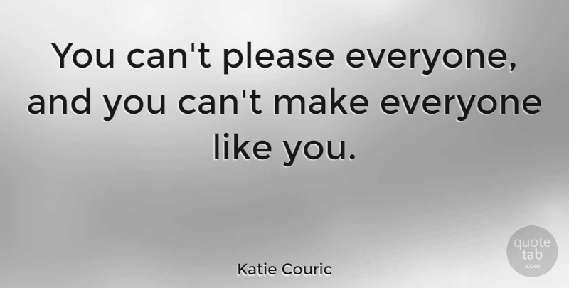 Katie Couric You Cant Please Everyone And You Cant Make Everyone