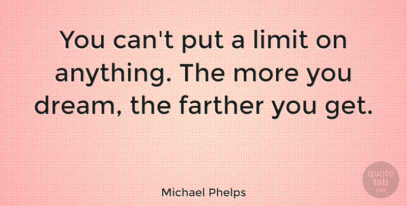 Michael Phelps Quote About Inspirational, Sports, Dream: You Cant Put A Limit...