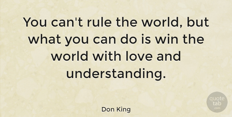 Don King Quote About Love: You Cant Rule The World...