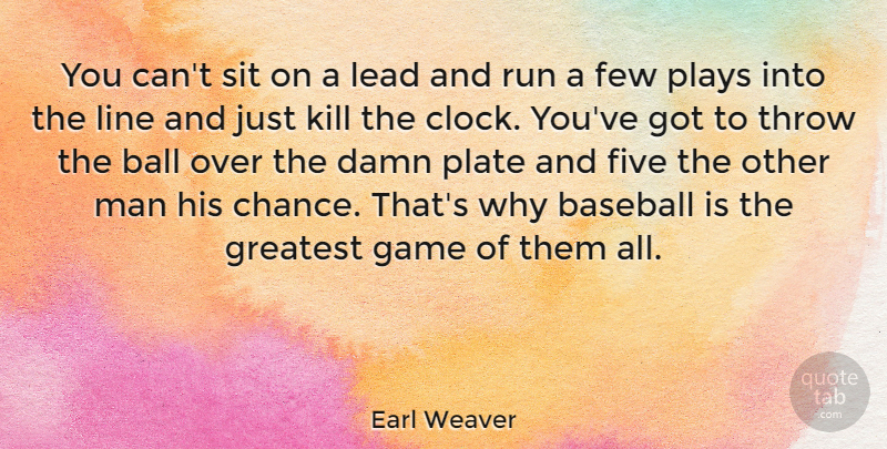 Earl Weaver Quote About Chance, Damn, Few, Five, Game: You Cant Sit On A...