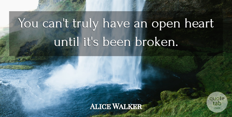 Alice Walker Quote About Heart, Broken, Open Heart: You Cant Truly Have An...