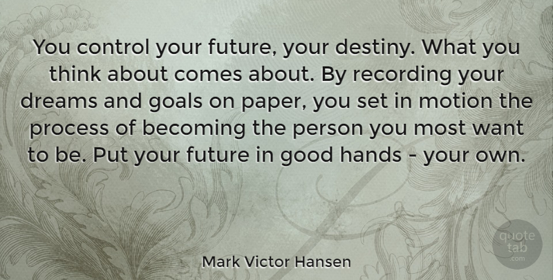 Mark Victor Hansen Quote About Becoming, Control, Dreams, Future, Goals: You Control Your Future Your...