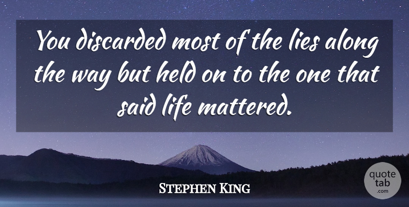 Stephen King Quote About Lying, Said Life, Way: You Discarded Most Of The...