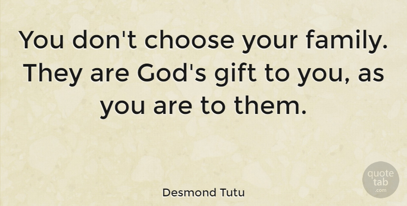 Desmond Tutu You Dont Choose Your Family They Are Gods Gift To