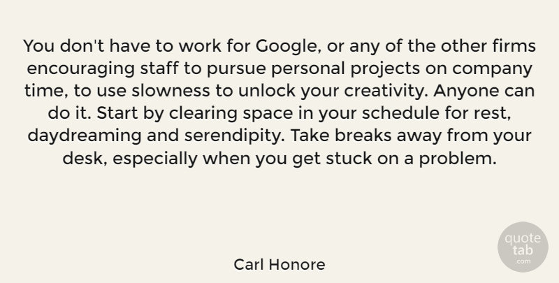 Carl Honore Quote About Anyone, Breaks, Clearing, Company, Personal: You Dont Have To Work...