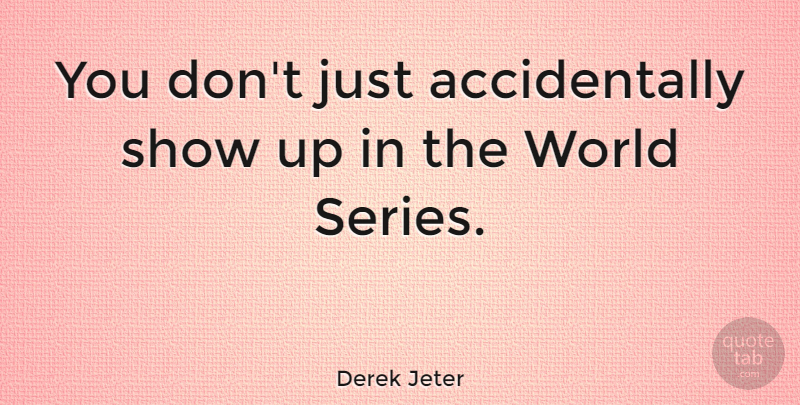 Derek Jeter Quote About Inspiring, Success, Winning: You Dont Just Accidentally Show...