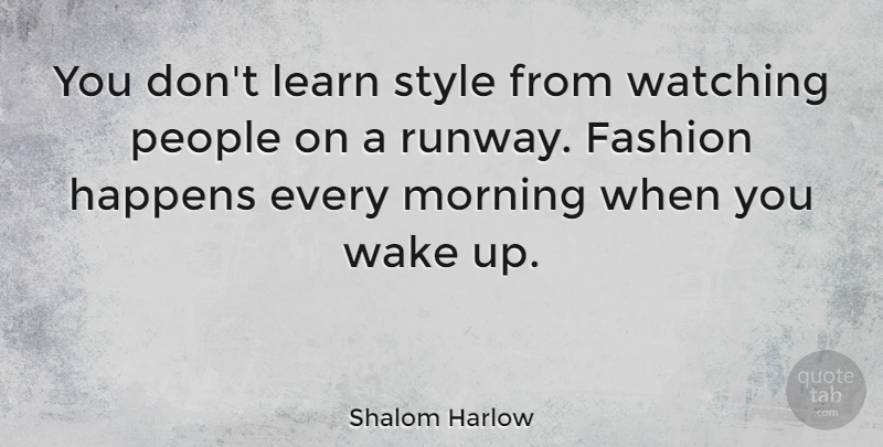 Shalom Harlow Quote About Fashion, Morning, People: You Dont Learn Style From...