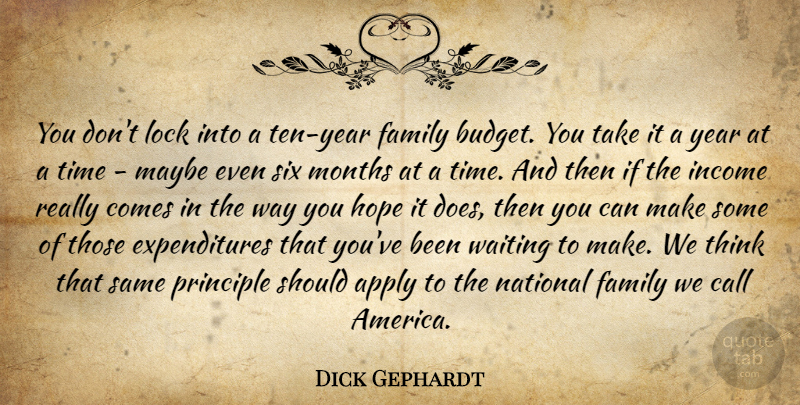 Dick Gephardt Quote About Apply, Call, Family, Hope, Income: You Dont Lock Into A...
