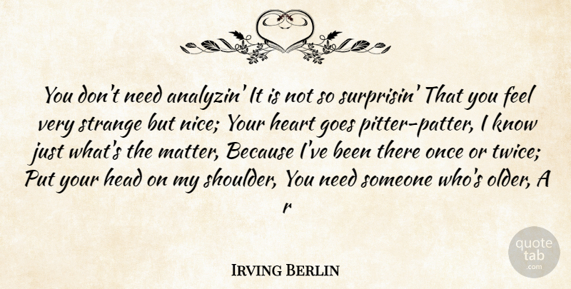 Irving Berlin Quote About Goes, Head, Heart, Strange: You Dont Need Analyzin It...