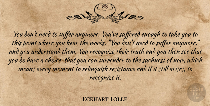 Eckhart Tolle Quote About Mean, Choices, Suffering: You Dont Need To Suffer...