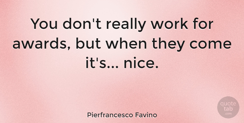 Pierfrancesco Favino Quote About Work: You Dont Really Work For...