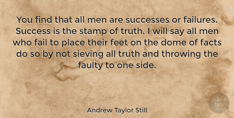 Andrew Taylor Still Quote About Dome, Facts, Fail, Faulty, Feet: You Find That All Men...