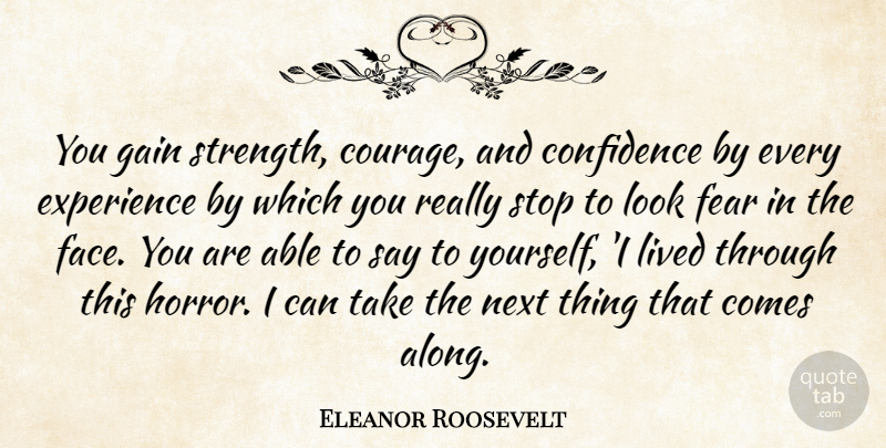 Eleanor Roosevelt Quote About Confidence, Experience, Fear, Gain, Lived: You Gain Strength Courage And...