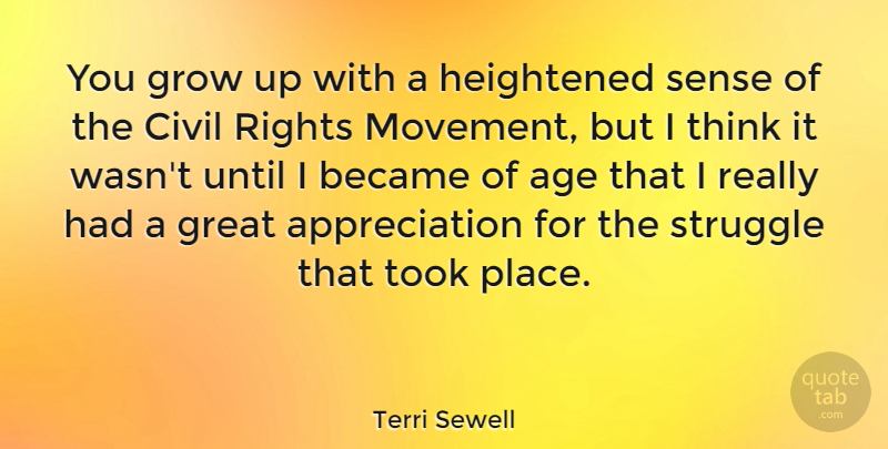 Terri Sewell Quote About Age, Appreciation, Became, Civil, Great: You Grow Up With A...