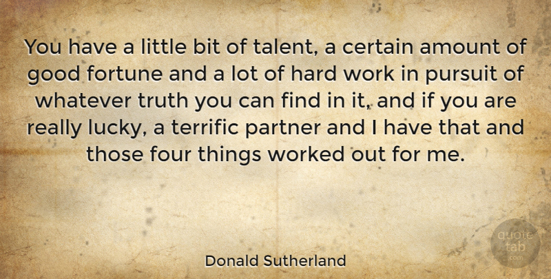 Donald Sutherland Quote About Amount, Bit, Canadian Actor, Certain, Fortune: You Have A Little Bit...
