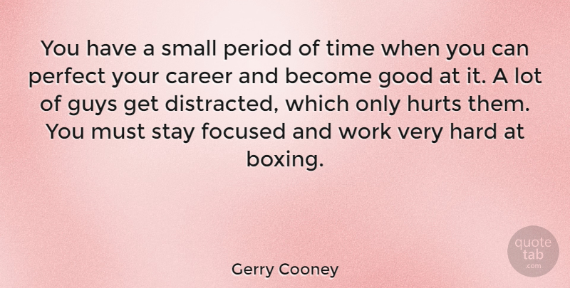 Gerry Cooney Quote About Hurt, Careers, Perfect: You Have A Small Period...