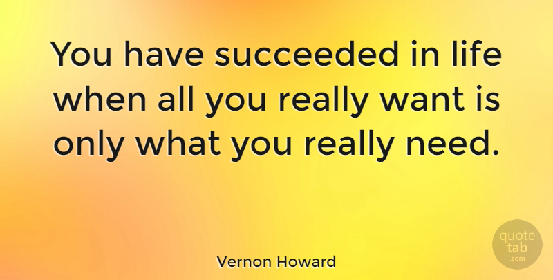 Vernon Howard Quote About Life, Happiness, Success: You Have Succeeded In Life...