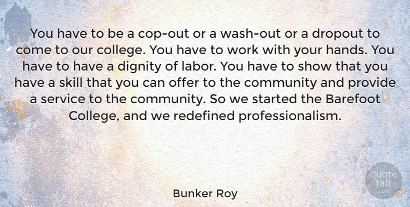 Bunker Roy Quote About Barefoot, Community, Dignity, Offer, Provide: You Have To Be A...
