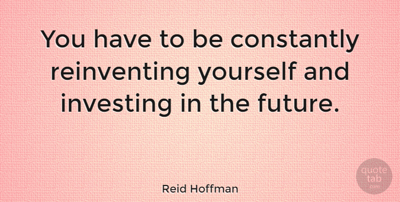 Reid Hoffman You Have To Be Constantly Reinventing Yourself And