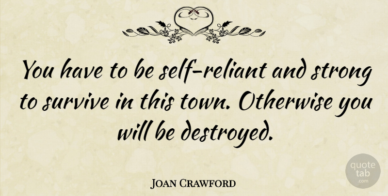Joan Crawford You Have To Be Self Reliant And Strong To Survive In