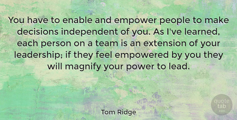 Tom Ridge Quote About Inspiring, Leadership, Team: You Have To Enable And...