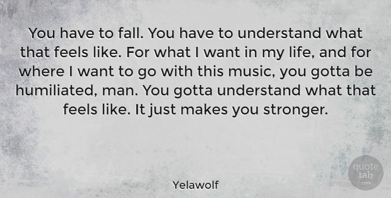 Yelawolf You Have To Fall You Have To Understand What That Feels