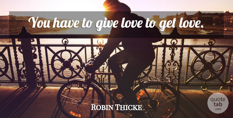 Robin Thicke Quote About Giving: You Have To Give Love...