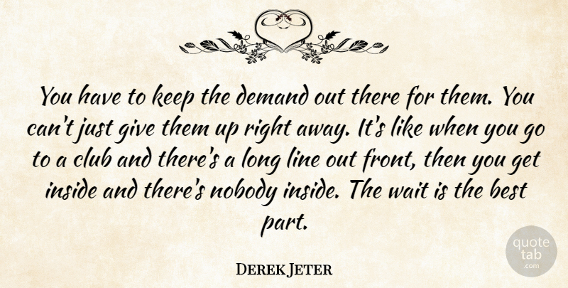 Derek Jeter Quote About Best, Club, Demand, Inside, Line: You Have To Keep The...