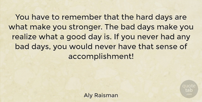 Aly Raisman Quote About Good Day, Bad Day, Accomplishment: You Have To Remember That...