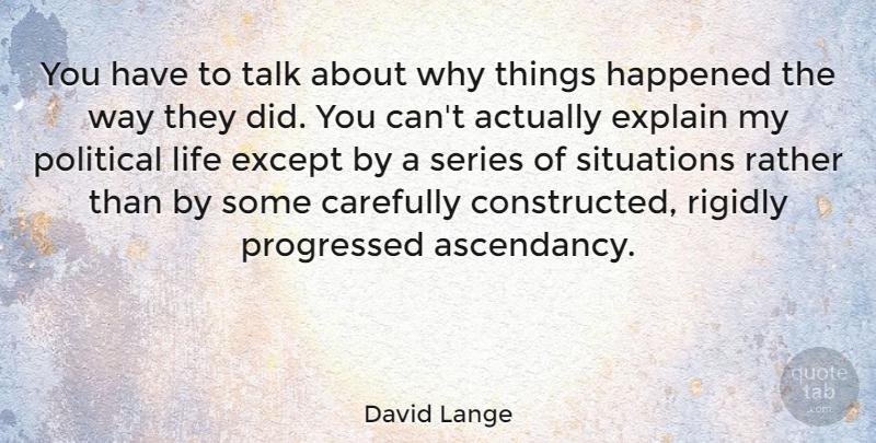 David Lange Quote About Carefully, Except, Explain, Happened, Life: You Have To Talk About...