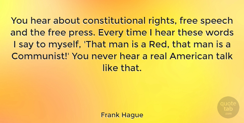 Frank Hague Quote About Real, Men, Rights: You Hear About Constitutional Rights...