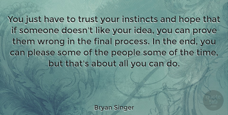 Bryan Singer You Just Have To Trust Your Instincts And Hope That If